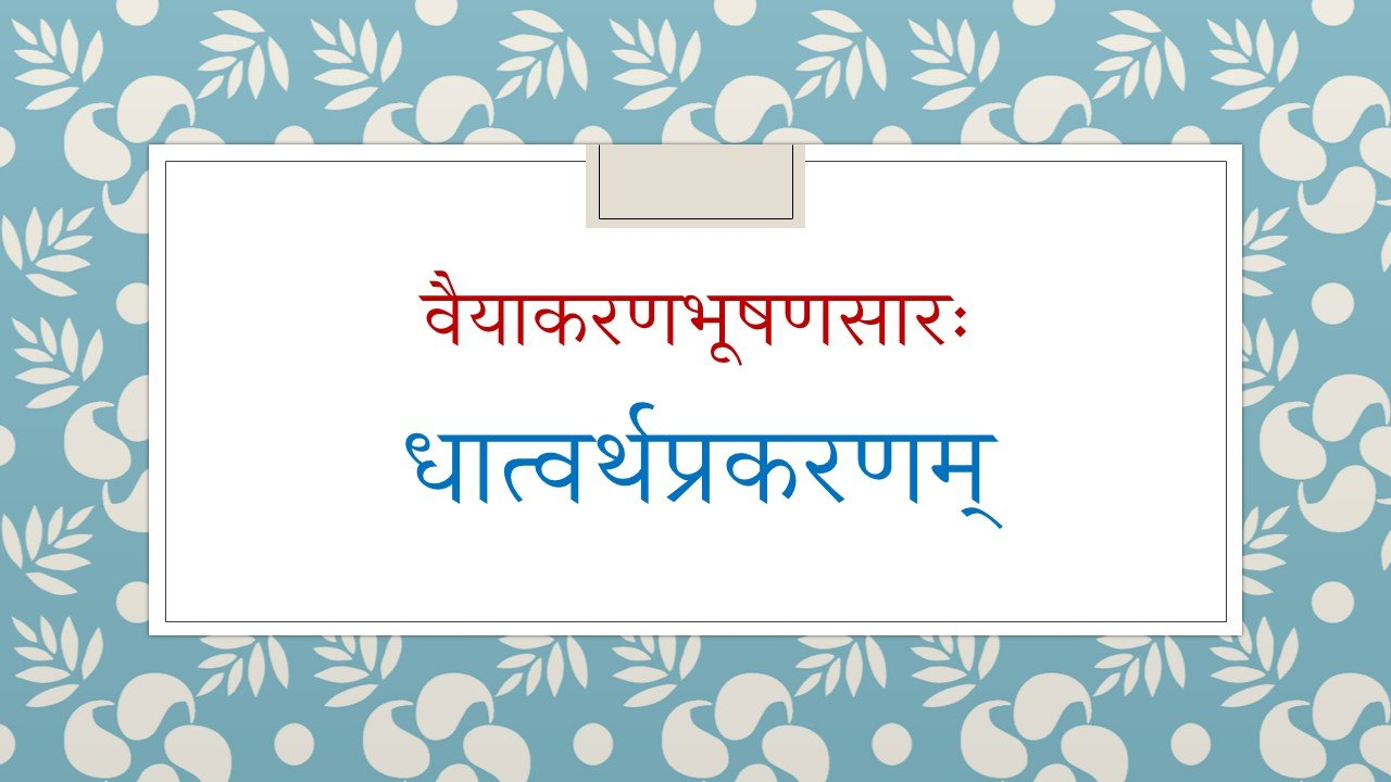 Dhaatvartha Prakaranam of Vaiyakarana Bhushanasaara - Semantic aspects of Verbs and Verb-forms